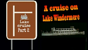 Come with me for a cruise on Lake Windermere part 2