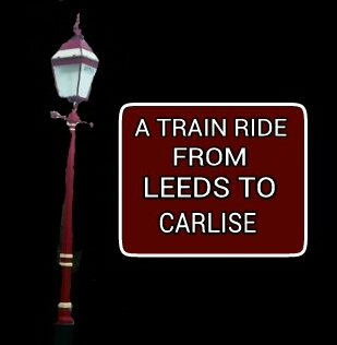A train ride from Leeds to Carlisle.